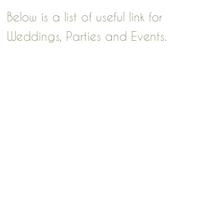Below is a list of useful link for Weddings, Parties and Events.